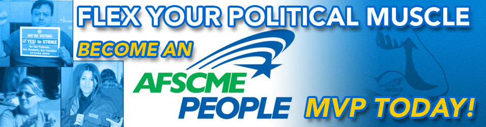 Flex your Political Muscle�Become an AFSCME PEOPLE MVP Today!