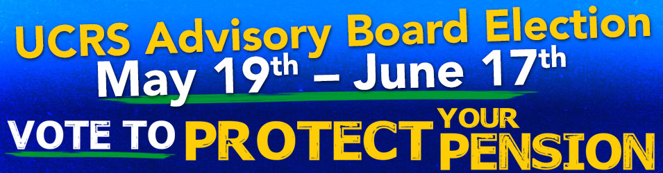 UCRS Advisory Board Election, May 19th–June 17th. VOTE TO PROTECT YOUR PENSION!