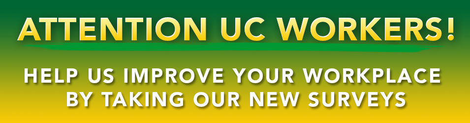 Attention UC Workers—Help Us Improve your Workplace by Taking Our New Surveys